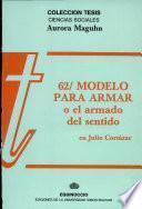 62/Modelo para armar, o, El armado del sentido en Julio Cortázar