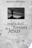 A Implacável Ternura de Jesus