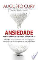 Ansiedade: Como Enfrentar o Mal do Século - Augusto Jorge Cury