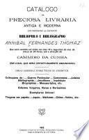 Catalogo da preciosa livaria antiga e moderna que pertenceuao distincto bibliophilo e bibliographo Annibal Fernandes Thomaz, que será vendida em leilã nos dias 18 e segunites do mez de margo