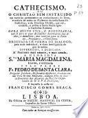 Cathecismo, ou O Christaõ bem instruido nas materias pertencentes ao conhecimento de Deos, e noticia de todos os mysterios da nosta Santa Fé Catholica ...