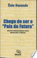 Chega de ser o País do Futuro