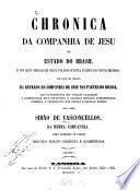 Chronica da Companhia de Jesu do Estado do Brasil e do que obraram seus filhos n'esta parte do Novo Mundo