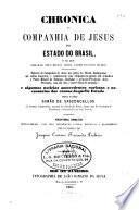 Chronica da Companhia de Jesus do Estado do brazil e do que obraram seus filhos nesta parte do novo mundo