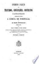 Collecção dos tratados, convenções, contratos e actos publicos celebrados entre a coroa de Portugal e as mais potencias desde 1640 até ao presente