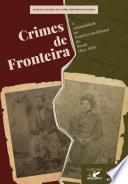 CRIMES DE FRONTEIRA: a criminalidade na fronteira meridional do Brasil (1845-1889)