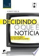 DECIDINDO O QUE É NOTÍCIA Os bastidores do telejornalismo
