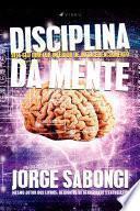 Disciplina da mente: Seja seu Diretor Interior de Autogerenciamento - Jorge Sabongi