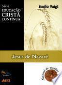 EDUCAÇÃO CRISTÃ CONTÍNUA - Jesus de Nazaré