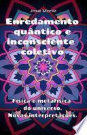 Enredamento quântico e inconsciente coletivo. Física e metafísica do universo. Novas interpretações.