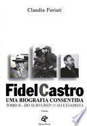 Fidel Castro: Do subversivo ao estadista