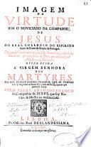 Imagem da virtude em o noviciado da Companhia de Jesus do Real Collegio do Espirito Santo de Evora do Reyno de Portugal ...