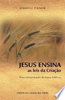 Jesus Ensina as Leis da Criação – Nova interpretação de textos bíblicos