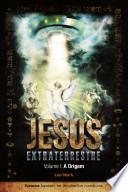 Jesus Extraterrestre - Vol. I: A Origem