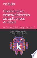Kodular - Facilitando o desenvolvimento de aplicativos Android: A evolução do App Inventor