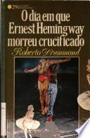 O dia em que Ernest Hemingway morreu crucificado