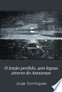 O irmão perdido, 400 leguas atravez do Amazonas