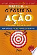 O poder da ação: Faça sua vida ideal sair do papel - Paulo Vieira