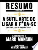 Resumo Estendido De A Sutil Arte De Ligar O F*Da-Se (The Subtle Art Of Not Giving A Fuck) - Baseado No Livro De Mark Manson