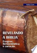 Revelando A Bíblia: Exegese, Hermenêutica E Coração Livro 1