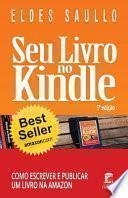 Seu Livro No Kindle: Como Escrever E Publicar Um Livro Na Amazon