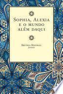 Sophia, Alexia e o mundo além daqui
