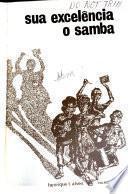 Sua excelência o samba [por] Henrique L. Alves