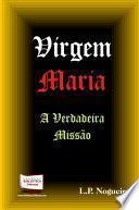 VIRGEM MARIA - A VERDADEIRA MISSAO